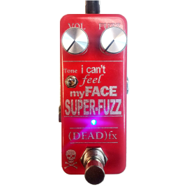 (DEAD)fx I can't feel my Face SUPER-FUZZ